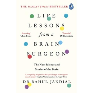 Life Lessons from a Brain Surgeon: The New Science and Stories of the Brain
