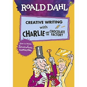 Roald Dahl's Creative Writing with Charlie and the Chocolate Factory: How to Write Tremendous Characters (Roald Dahl Creative Writing)
