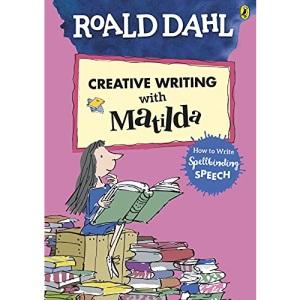 Roald Dahl's Creative Writing with Matilda: How to Write Spellbinding Speech