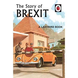 The Story of Brexit: A Ladybird Book: 10 (Ladybirds for Grown-Ups)