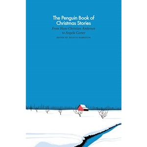 The Penguin Book of Christmas Stories: From Hans Christian Andersen to Angela Carter (Penguin Classics Hardcover)