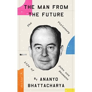 The Man from the Future: The Visionary Life of John von Neumann