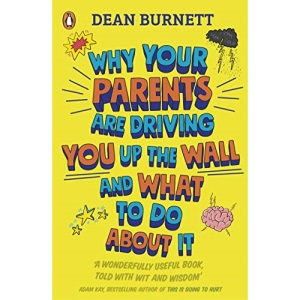 Why Your Parents Are Driving You Up the Wall and What To Do About It: THE BOOK EVERY TEENAGER NEEDS TO READ