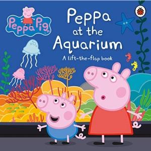 Peppa Pig: Peppa at the Aquarium: A Lift-the-Flap Book