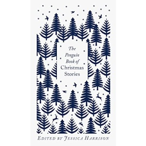 The Penguin Book of Christmas Stories: From Hans Christian Andersen to Angela Carter (Penguin Clothbound Classics)