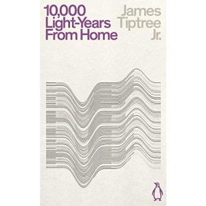 Ten Thousand Light-Years From Home: James Jr. Tiptree (Penguin Science Fiction)