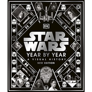 Star Wars Year By Year: A Visual History, New Edition