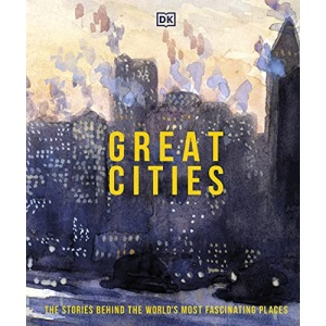 Great Cities: The Stories Behind the World's most Fascinating Places