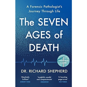 The Seven Ages of Death: A Forensic Pathologist's Journey Through Life