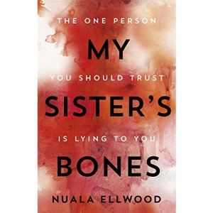 My Sister's Bones: 'A gripping rollercoaster ride of a thriller that keeps you in there right to the last page': 'Rivals The Girl on the Train as a compulsive read' Guardian