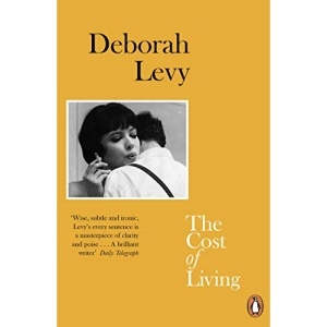 The Cost of Living: Deborah Levy (Living autobiography, 2)
