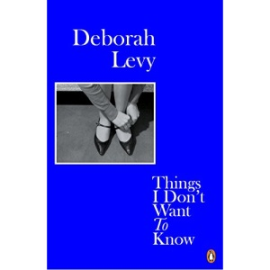 Things I Don't Want to Know: Deborah Levy