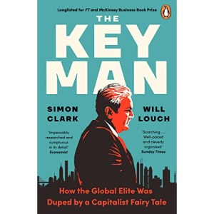 The Key Man: How the Global Elite Was Duped by a Capitalist Fairy Tale