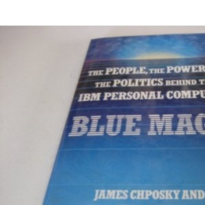 Blue Magic: People, Power and Politics Behind the I. B. M. Personal Computer