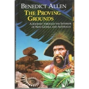The Proving Grounds: Journey Through the Interior of New Guinea and Australia