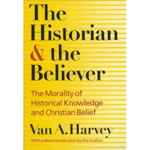 The Historian and the Believer: The Morality of Historical Knowledge and Christian Belief