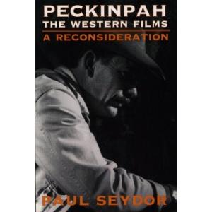 Peckinpah: The Western Films - A Reconsideration (Illini books)