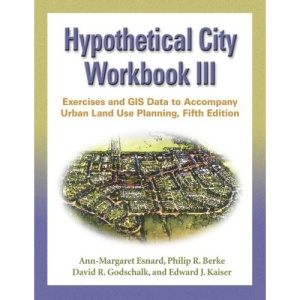 Hypothetical City: Workbook No. 3: Exercises and GIS Data to Accompany Urban Land Use Planning