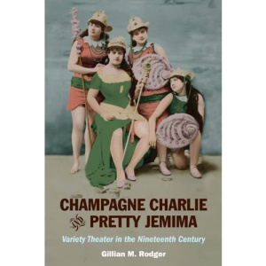 Champagne Charlie and Pretty Jemima: Variety Theater in the Nineteenth Century (Music in American Life)