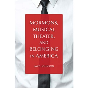 Mormons, Musical Theater, and Belonging in America (Music in American Life)