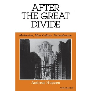 After the Great Divide: Modernism, Mass Culture and Post-Modernism (Theories of Representation & Difference)