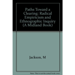 Paths Toward a Clearing: Radical Empiricism and Ethnographic Inquiry (A Midland Book)