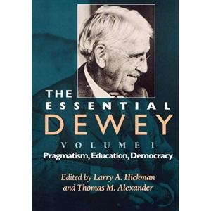 The Essential Dewey: Pragmatism, Education, Democracy v. 1