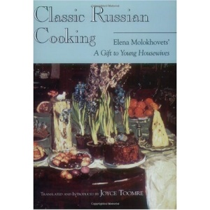 Classic Russian Cooking (Indiana-Michigan Series in Russian & East European Studies): Elena Molokhovets' a Gift to Young Housewives