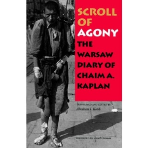 The Scroll of Agony: The Warsaw Diary of Chaim A. Kaplan