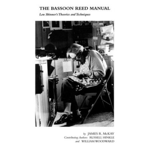 The Bassoon Reed Manual: Lou Skinner's Theories and Techniques
