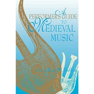 A Performer's Guide to Medieval Music (Music: Scholarship & Performance)
