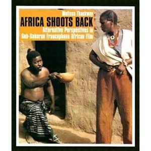 Africa Shoots Back: Alternative Perspectives in Sub-Saharan Francophone African Film