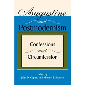 Augustine and Postmodernism: Confessions and Circumfession (Indiana Series in the Philosophy of Religion)