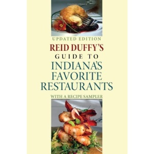 Reid Duffy's Guide to Indiana's Favorite Restaurants: with a Recipe Sampler: With a Recipe Sampler (Quarry Books)