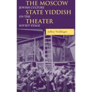 The Moscow State Yiddish Theater: Jewish Culture on the Soviet Stage (Jewish Literature & Culture)
