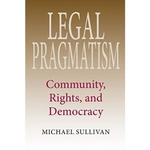 Legal Pragmatism: Community, Rights, and Democracy (American Philosophy)