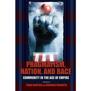 Pragmatism, Nation, and Race: Community in the Age of Empire (American Philosophy)