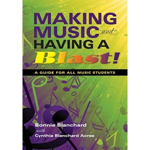 Making Music and Having a Blast: A Guide for All Music Students (Music for Life)