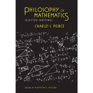 Philosophy of Mathematics: Selected Writings (Selections from the Writings of Charles Peirce)