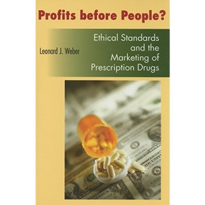 Profits Before People?: Ethical Standards and the Marketing of Prescription Drugs (Bioethics and the Humanities)