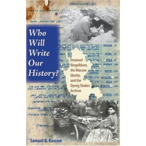 Who Will Write Our History?: Emanuel Ringelblum, the Warsaw Ghetto, and the Oyneg Shabes Archive (The Helen & Martin Schwartz Lectures in Jewish Studies)