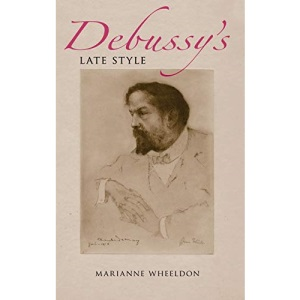 Debussy's Late Style (Musical Meaning & Interpretation)