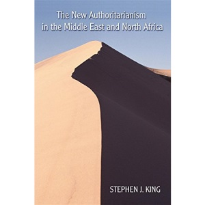 The New Authoritarianism in the Middle East and North Africa (Indiana Series in Middle East Studies)