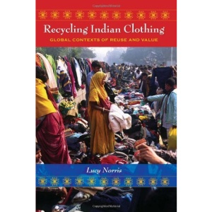 Recycling Indian Clothing: Global Contexts of Reuse and Value (Tracking Globalization)
