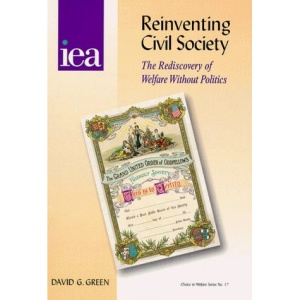 Reinventing Civil Society: Rediscovery of Welfare without Politics (Choice in Welfare)