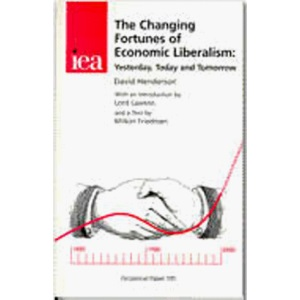 The Changing Fortunes of Economic Liberalism: Yesterday, Today and Tomorrow: No. 105 (Occasional Paper)
