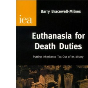 Euthanasia for Death Duties: Putting Inheritance Tax Out of Its Misery (Research Monograph, 54)