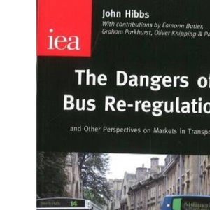 The Dangers of Bus Re-regulation: And Other Perspectives on Markets in Transport