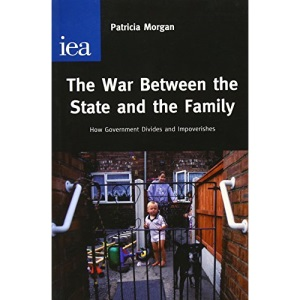 War Between the State and the Family: How Government Divides and Impoverishes