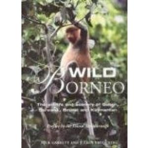 Wild Borneo: The Wildlife and Scenery of Sabah, Sarawak, Brunei and Kalimantan